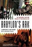 Babylon's Ark: The Incredible Wartime Rescue of the Baghdad Zoo by Lawrence Anthony front cover