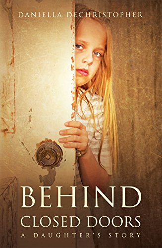 BEHIND CLOSED DOORS: A Daughter's Story by [DeChristopher, Daniella]
