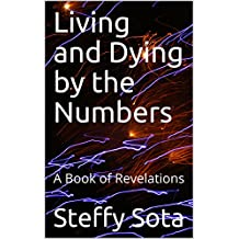 Living and Dying by the Numbers: A Book of Revelations