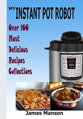 My Instant Pot Robot: Delicious pressure cooker and an instant weight watcher recipes