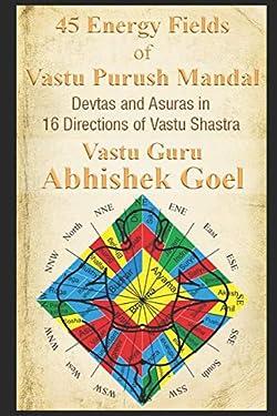 45 Energy Fields of Vastu Purush Mandal: Devtas and Asuras in 16 Directions of Vastu Shastra (The Journey of Vastu Shastra)