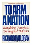 img - for To arm a nation: Rebuilding America's endangered defenses book / textbook / text book