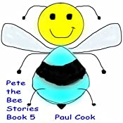 Pete the Bee: Pete the Bee Stories, Book 5 | Paul Cook
