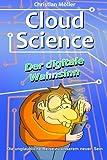 Cloud Science - der Digitale Wahnsinn, Christian Moeller, 1497344808