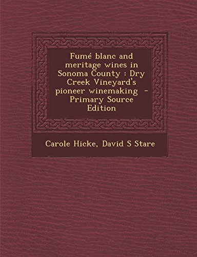 Fumé blanc and meritage wines in Sonoma County: Dry Creek Vineyard's pioneer winemaking  - Primary Source Edition