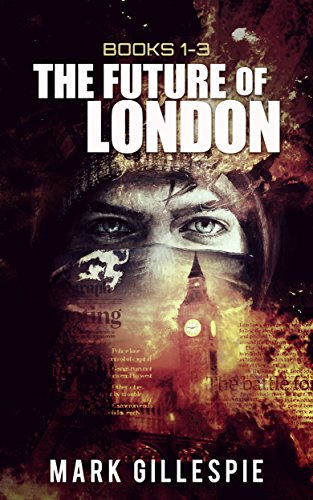 The Future of London (Dystopian Box Set) Books 1-3: L-2011, Mr Apocalypse, Ghosts of London by [Gillespie, Mark]