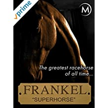 Frankel: The Superhorse: The Greatest Racehorse of All Time