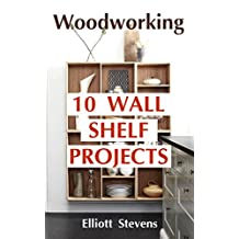Woodworking: 10 Wall Shelf Projects