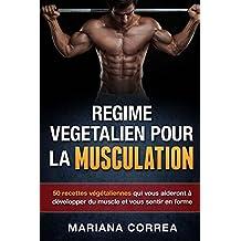 REGIME VEGETALIEN POUR LA MUSCULATION: Inclus : 50 recettes végétaliennes qui vous aideront à développer du muscle et vous sentir en forme (French Edition)