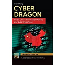 Cyber Dragon: Inside China's Information Warfare and Cyber Operations