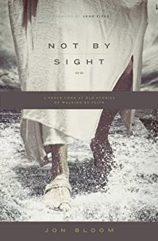 Not by Sight: A Fresh Look at Old Stories of Walking by Faith by [Bloom, Jon]
