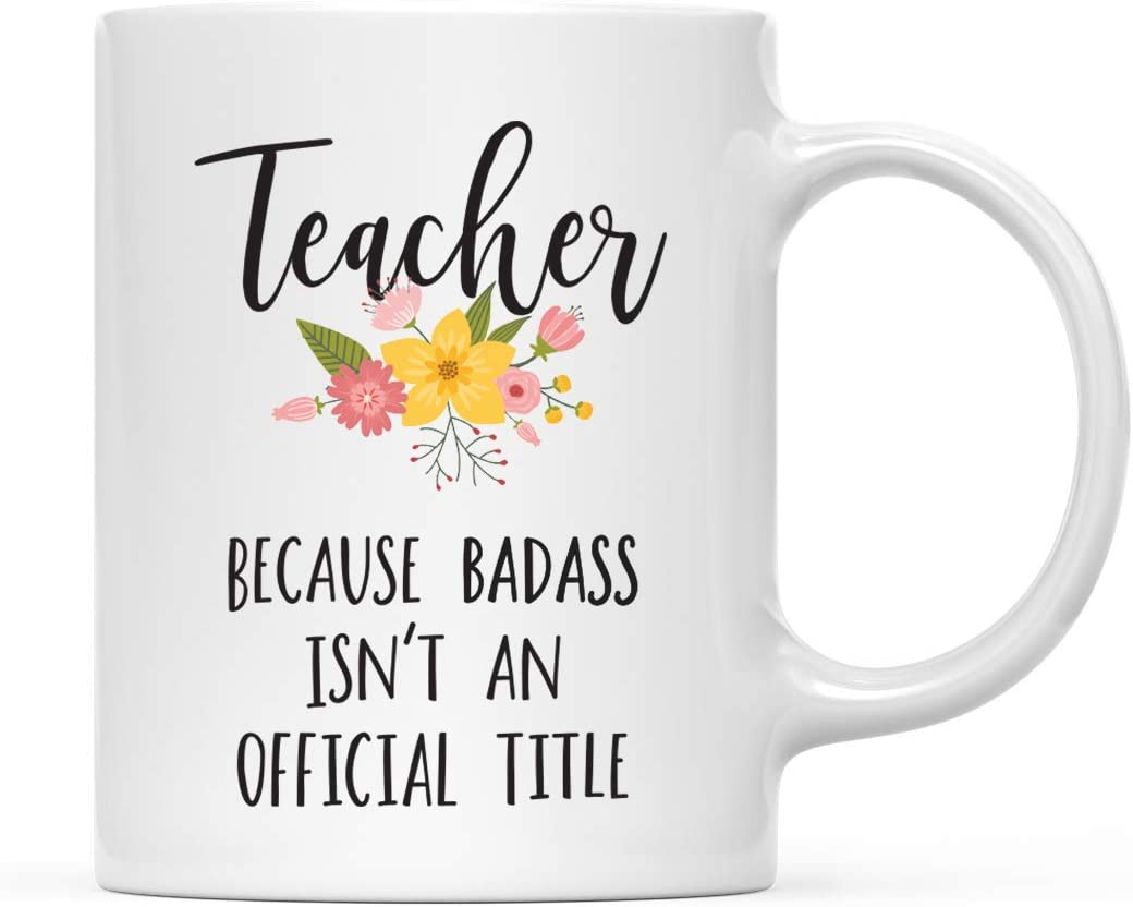 Andaz Press 11oz. Coffee Mug Gag Gift, Teacher Because Badass Isn't an Official Title, Floral Graphic, 1-Pack, Funny Witty Coffee Cup Birthday Christmas Present Ideas