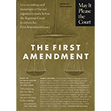 May It Please the Court : The First Amendment: Live Recordings and Transcripts of the Oral Arguments Made Before the Supreme Court in Sixteen Key First Amendment Cases