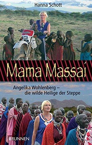 Mama Massai. Angelika Wohlenberg - die wilde Heilige der Steppe