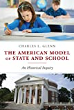 The American Model of State and School: An Historical Inquiry