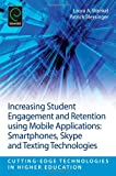 Increasing Student Engagement and Retention using Mobile Applications: Smartphones, Skype and Texting Technologies (Cutting-Edge Technologies in Higher Education), Laura A. Wankel, Patrick Blessinger, 1781905096