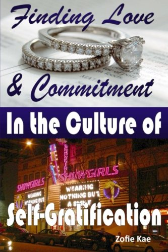 Download Finding Love & Commitment in the Culture of Self-Gratification PDF