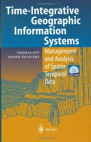 Download Time-Integrative Geographic Information Systems: Management and Analysis of Spatio-Temporal Data Pdf