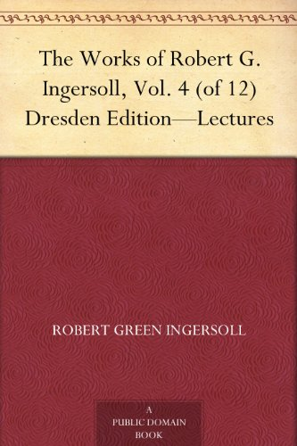 Robert Green Ingersoll: Lectures and Interviews
