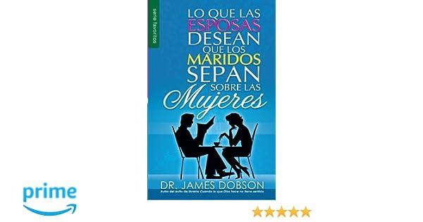 Lo Que Las Esposas Desean Que Los Maridos Sepan Sobre Las Mujeres (Favoritos) (Spanish Edition): Dr. James Dobson: 9780789916860: Amazon.com: Books