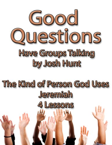 Good Questions Have Groups Talking -- The Kind of Person God Uses / Jeremiah