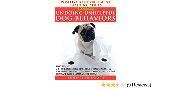 Unhelpful Punishment >> Totally Positive Training For Undoing Unhelpful Dog Behaviors Positive Reinforcement Dog Training Series Book 4