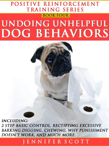 Unhelpful Punishment >> Totally Positive Training For Undoing Unhelpful Dog Behaviors Positive Reinforcement Dog Training Series Book 4