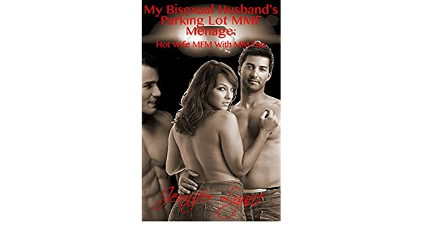 My Bisexual Husbands Parking Lot Mmf Menage Hot Wife Mfm With Mm Fun Bisexual Husband Series Book 6 Kindle Edition By Jennifer Lynne
