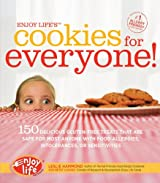 Enjoy Life's Cookies for Everyone!: 150 Delicious Gluten-Free Treats that are Safe for Most Anyone with Food Allergies, Intolerances, an
