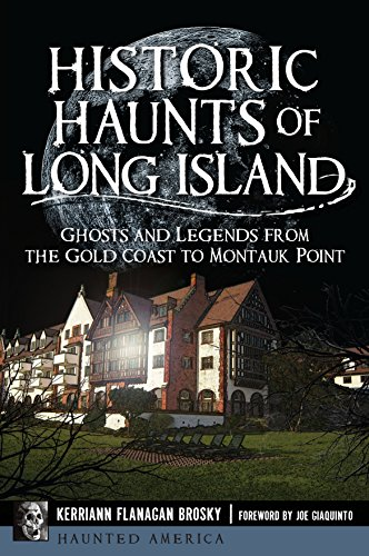 (Historic Haunts of Long Island: Ghosts and Legends from the Gold Coast to Montauk Point (Haunted America))