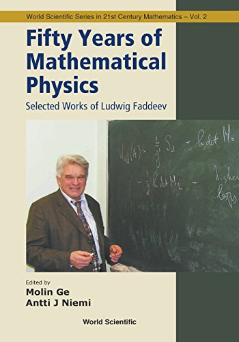 Fifty Years of Mathematical Physics: Selected Works of Ludwig Faddeev (World Scientific Series in 21st Century Mathematics)