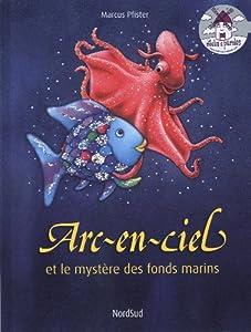 """Afficher """"Arc-en-ciel Arc-en-Ciel et le mystère des fonds marins"""""""
