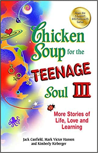 Chicken Soup for the Teenage Soul III. More Stories of Life, Love and Learning