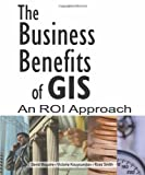 The Business Benefits of GIS, D. J. Maguire and Ross Smith, 158948200X
