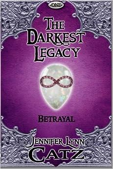 The Darkest Legacy: Betrayal (One) by Jennifer Lynn Catz (2014-12-13)