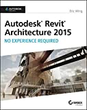 Autodesk Revit Architecture 2015: No Experience Required: Autodesk Official Press.