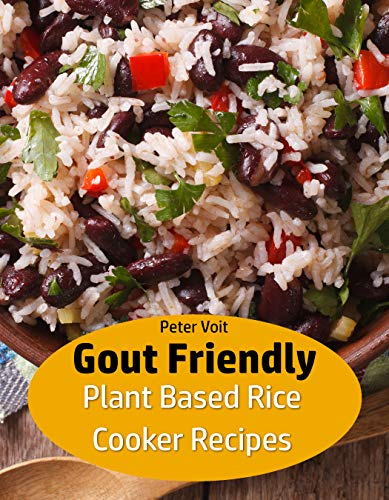 Gout Friendly Plant Based Rice Cooker Recipes by Peter Voit
