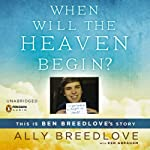 When Will the Heaven Begin?: This is Ben Breedlove's Story | Ally Breedlove,Ken Abraham