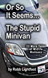 Or So It Seems ... . the Stupid Minivan and More Tales of Midlife Madness, Robb Lightfoot, 0988785420