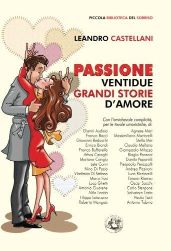 Passione: Ventidue grandi storie d'amore (Italian Edition)