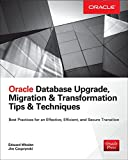 Oracle Database Upgrade, Migration, Andconversion : Tips and Techniques, Whalen, Edward and Czuprynski, Jim, 0071846050