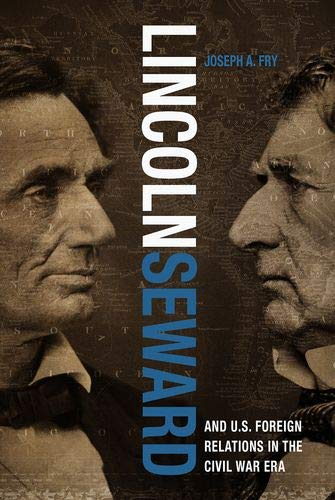 Lincoln, Seward, and US Foreign Relations in the
