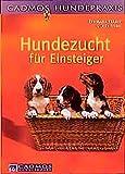 Hundezucht für Einsteiger: Vorbeugen. Helfen. Heilen (Cadmos Hundepraxis)
