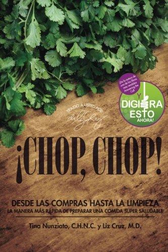Chop, Chop!: Desda Las Compras Hasta Limpieza. La Manera Mas Rapida de Preparar Una Comida Super Saludable