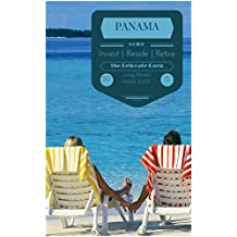 Panama: Invest | Reside | Retire (The Relocate Guru's Guides to ExPat Living)