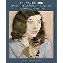 London Calling: Bacon, Freud, Kossoff, Andrews, Auerbach, and Kitaj