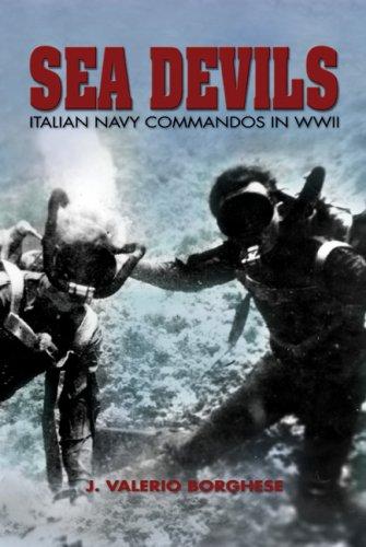 Sea Devils: Italian Navy Commandos in World War II (Classics of Naval Literature)