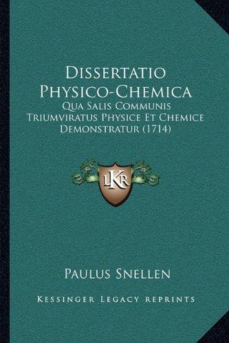 Read Online Dissertatio Physico-Chemica: Qua Salis Communis Triumviratus Physice Et Chemice Demonstratur (1714) (Latin Edition) PDF