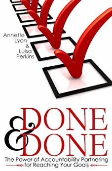 Done and Done: The Power of Accountability Partnering for Reaching Your Goals by [Lyon, Annette, Perkins, Luisa]