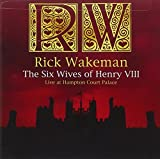 Six Wives of Henry VIII: Live at Hampton Court by Rick Wakeman (2009-10-13)